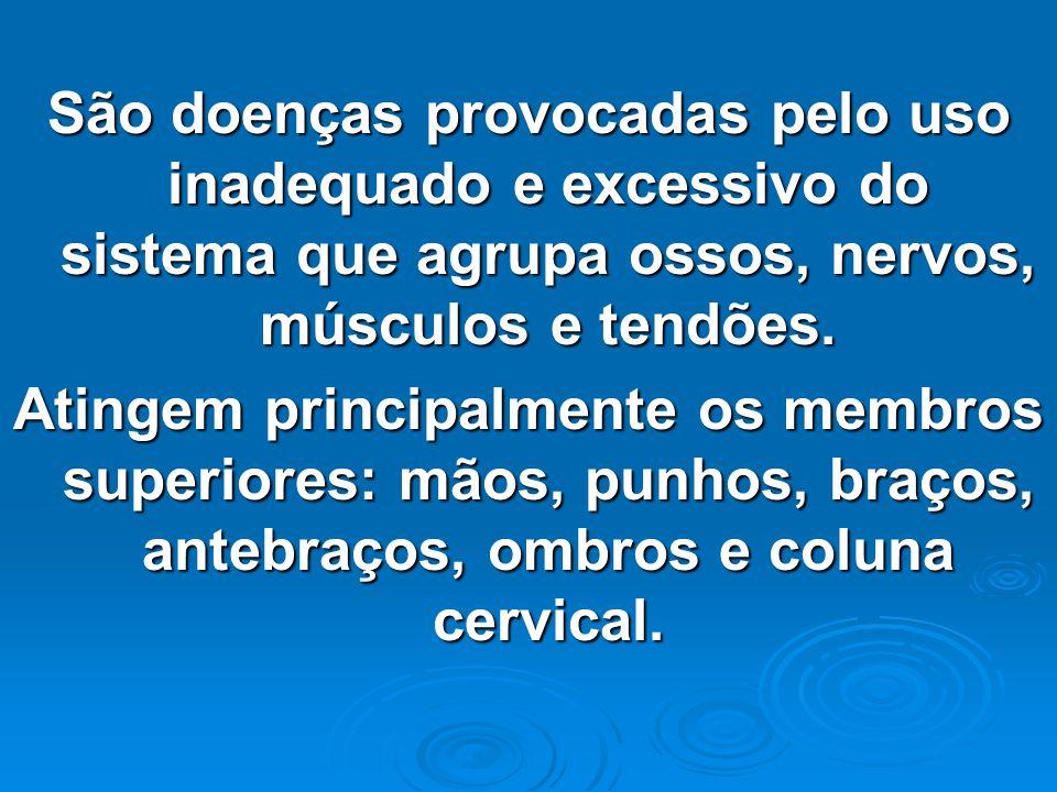 São doenças provocadas pelo uso inadequado e excessivo do sistema que agrupa ossos, nervos, músculos e tendões.
