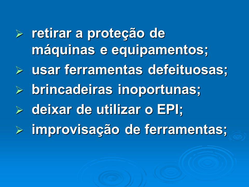 retirar a proteção de máquinas e equipamentos;