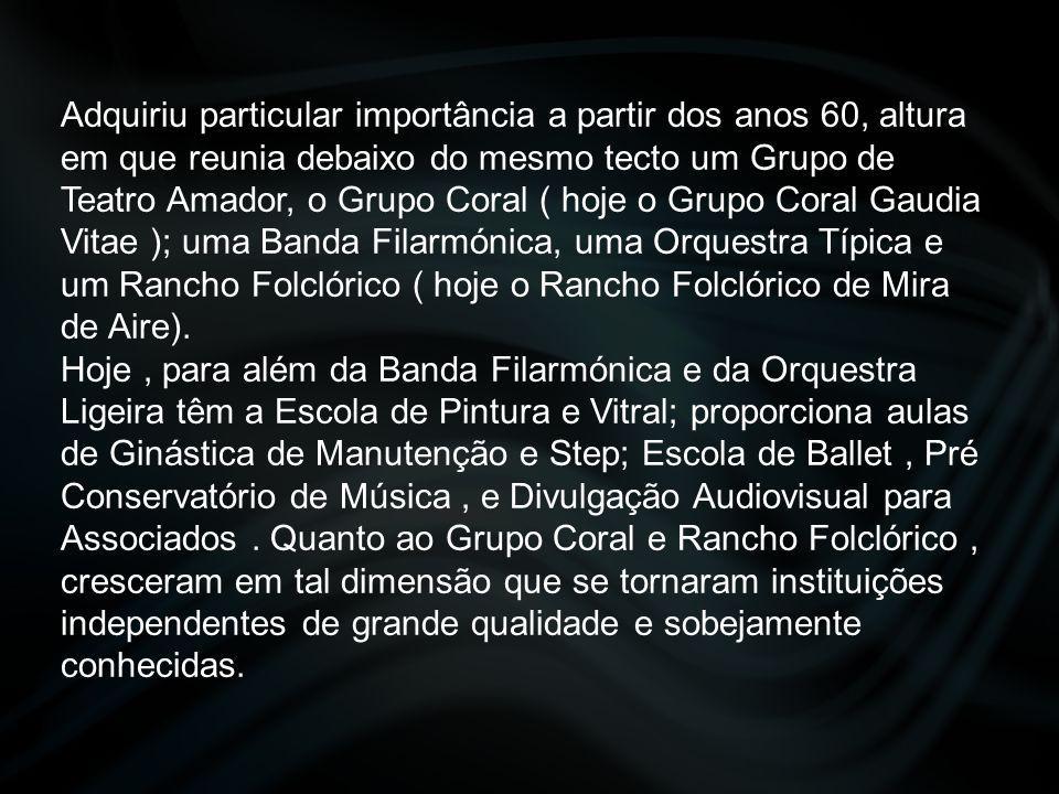 Adquiriu particular importância a partir dos anos 60, altura em que reunia debaixo do mesmo tecto um Grupo de Teatro Amador, o Grupo Coral ( hoje o Grupo Coral Gaudia Vitae ); uma Banda Filarmónica, uma Orquestra Típica e um Rancho Folclórico ( hoje o Rancho Folclórico de Mira de Aire).