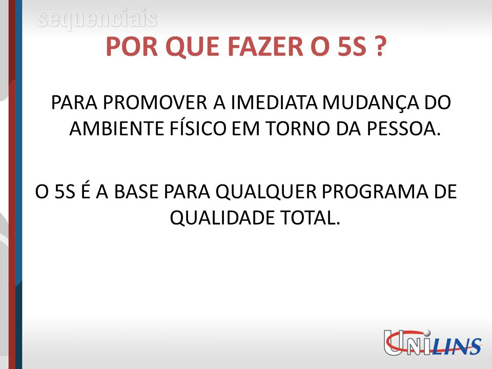 O 5S É A BASE PARA QUALQUER PROGRAMA DE QUALIDADE TOTAL.