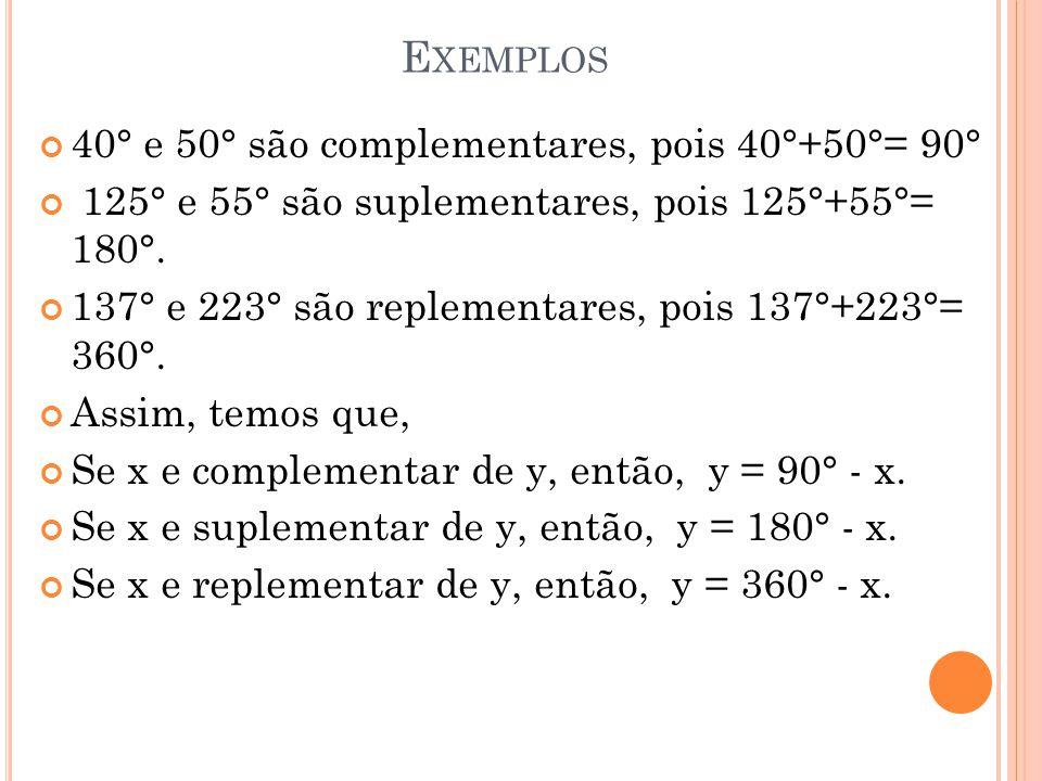 Exemplos 40° e 50° são complementares, pois 40°+50°= 90°