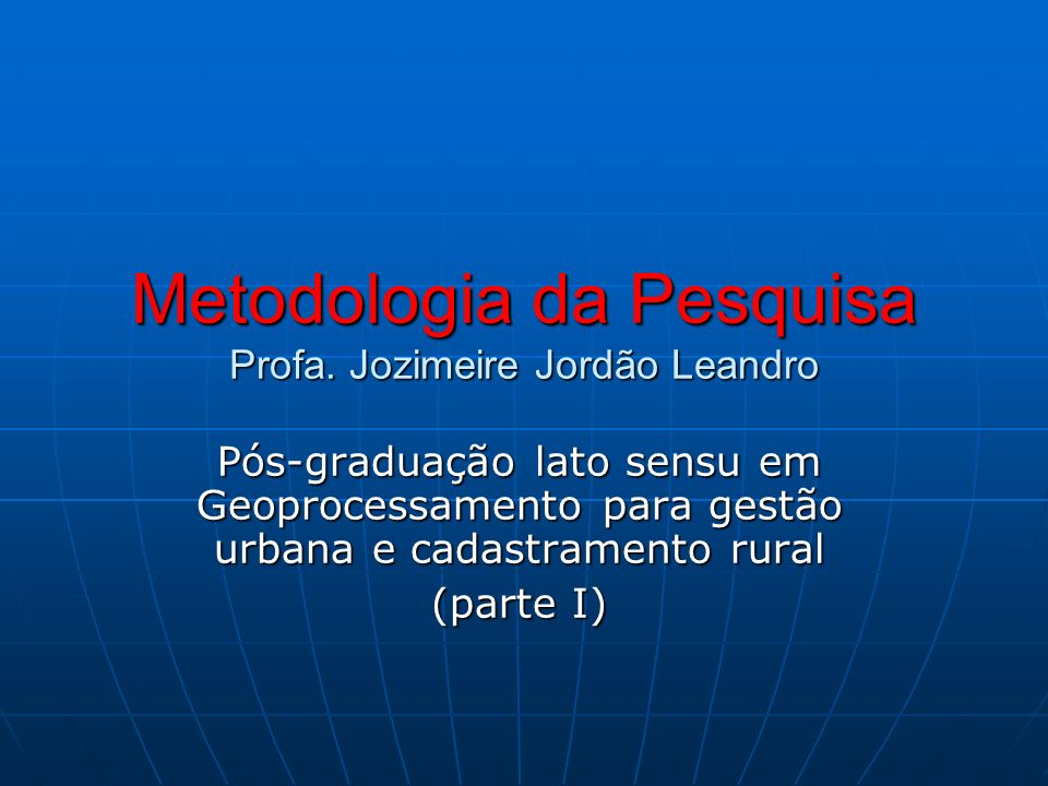 Metodologia da Pesquisa Profa. Jozimeire Jordão Leandro