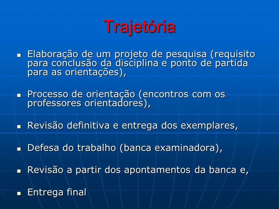 Trajetória Elaboração de um projeto de pesquisa (requisito para conclusão da disciplina e ponto de partida para as orientações),