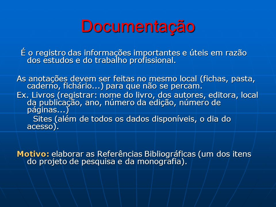 DocumentaçãoÉ o registro das informações importantes e úteis em razão dos estudos e do trabalho profissional.