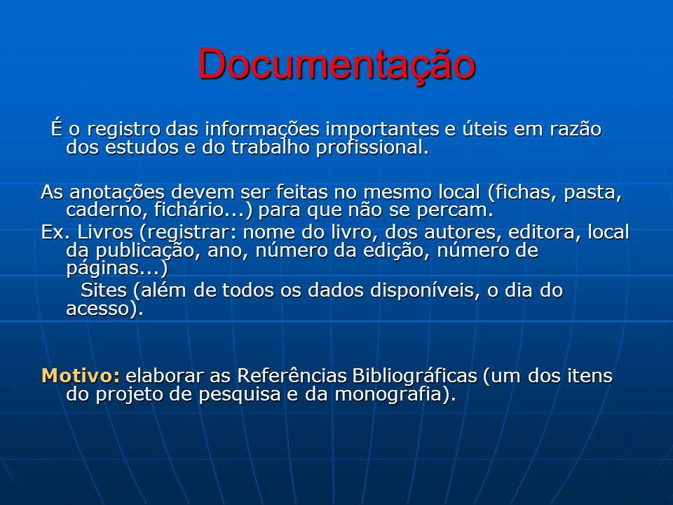 Documentação É o registro das informações importantes e úteis em razão dos estudos e do trabalho profissional.