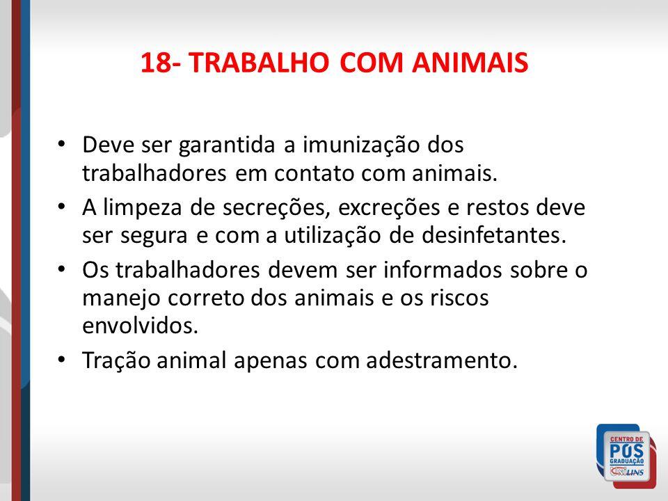 18- TRABALHO COM ANIMAISDeve ser garantida a imunização dos trabalhadores em contato com animais.