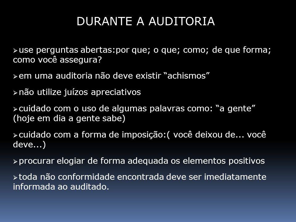 DURANTE A AUDITORIA use perguntas abertas:por que; o que; como; de que forma; como você assegura em uma auditoria não deve existir achismos
