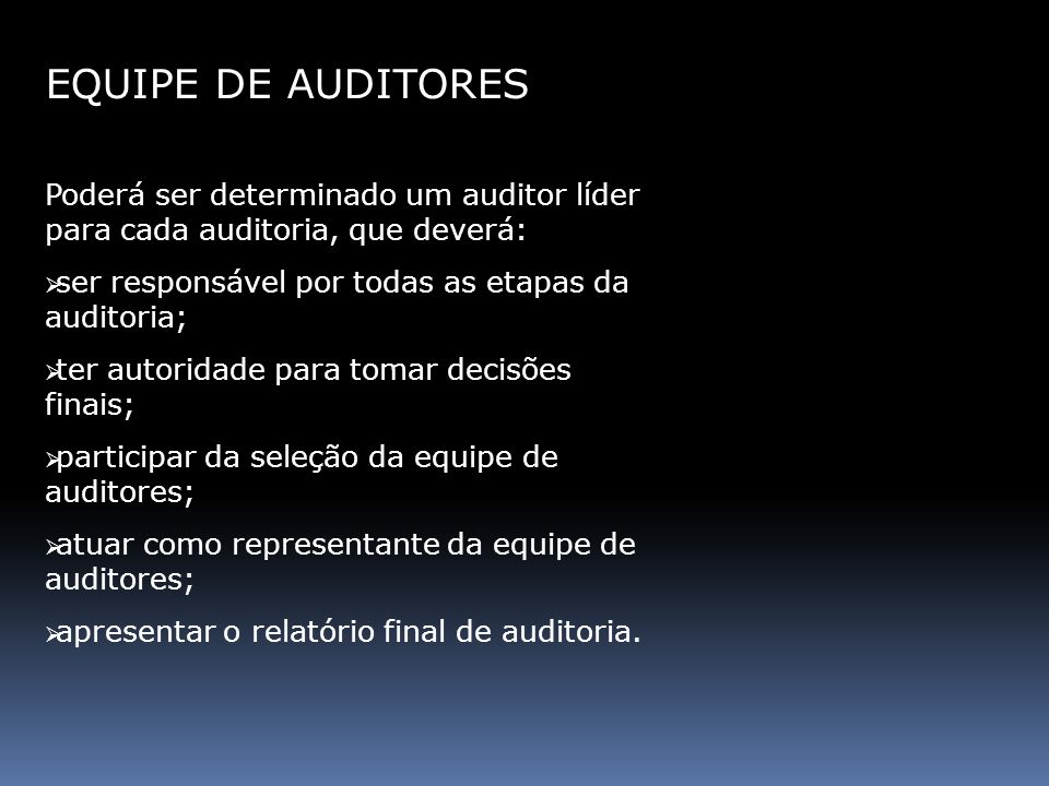 EQUIPE DE AUDITORESPoderá ser determinado um auditor líder para cada auditoria, que deverá: ser responsável por todas as etapas da auditoria;