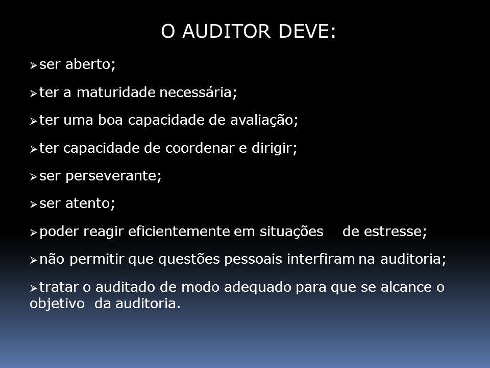 O AUDITOR DEVE: ser aberto; ter a maturidade necessária;