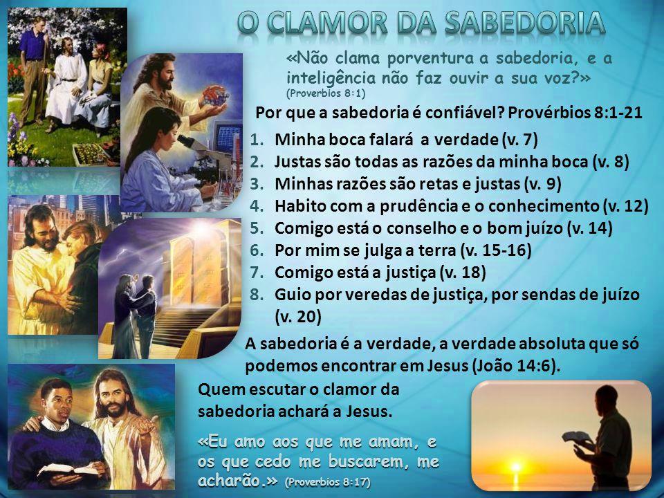 O CLAMOR DA SABEDORIA «Não clama porventura a sabedoria, e a inteligência não faz ouvir a sua voz » (Proverbios 8:1)