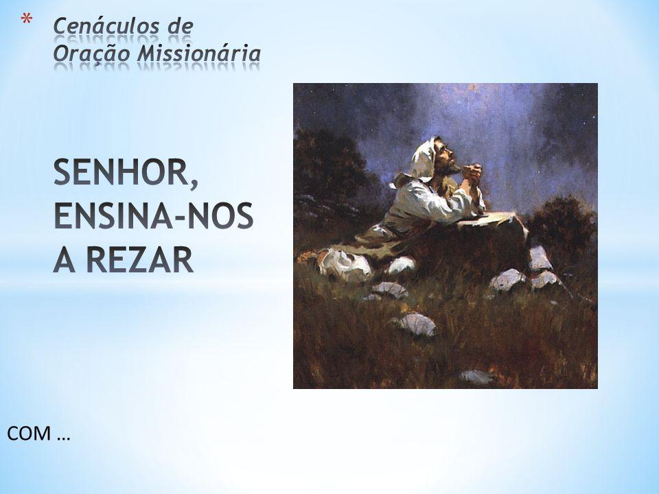Cenáculos de Oração Missionária SENHOR, ENSINA-NOS A REZAR