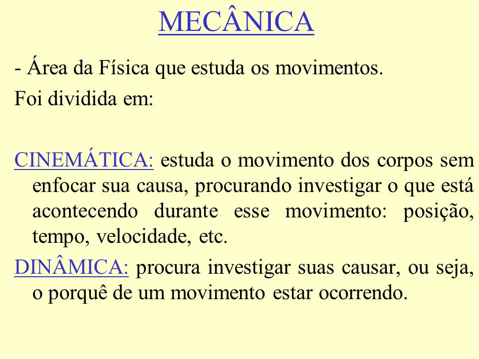 MECÂNICA - Área da Física que estuda os movimentos. Foi dividida em: