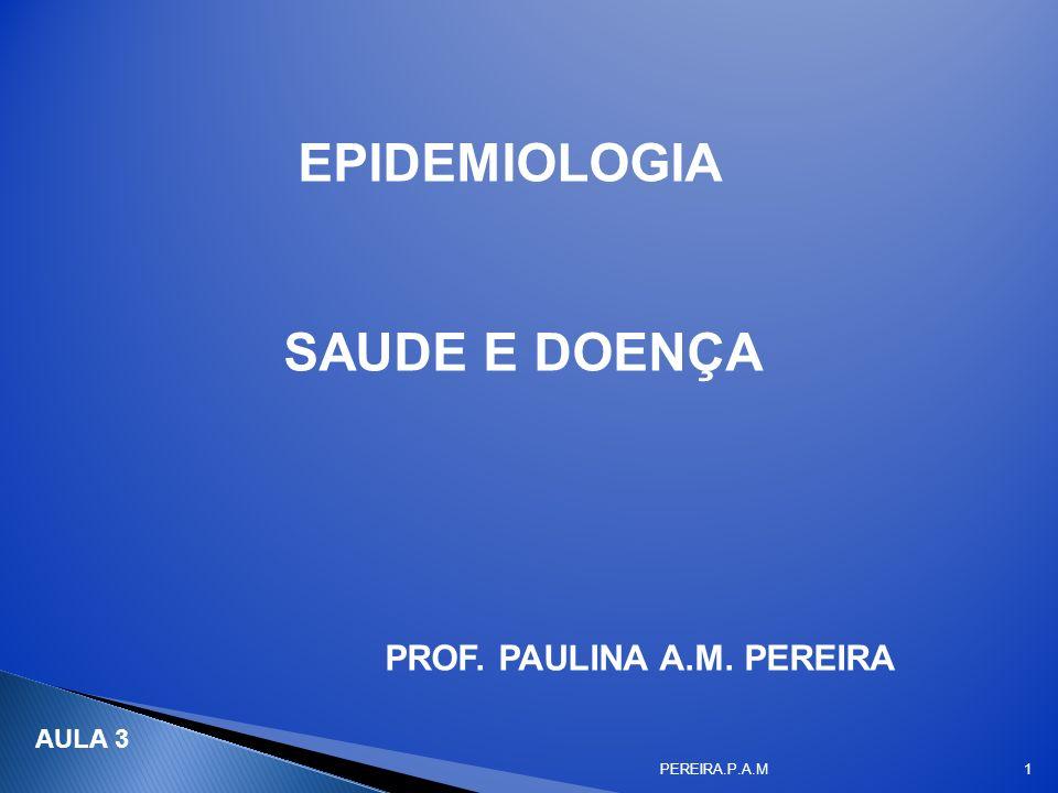 EPIDEMIOLOGIA SAUDE E DOENÇA PROF. PAULINA A.M. PEREIRA AULA 3