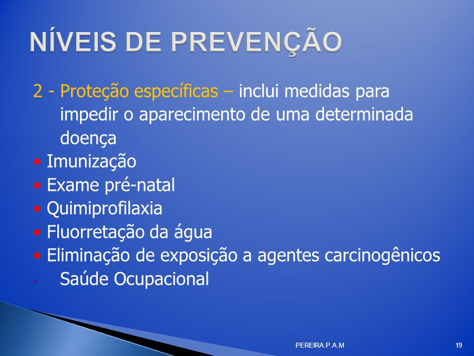 NÍVEIS DE PREVENÇÃO 2 - Proteção específicas – inclui medidas para impedir o aparecimento de uma determinada doença.