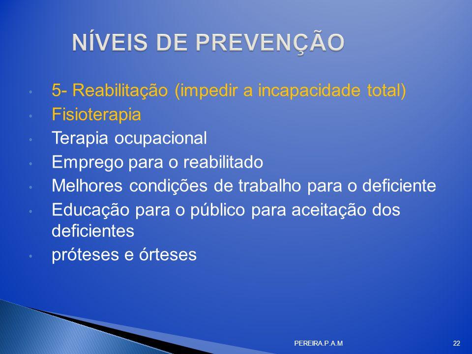 NÍVEIS DE PREVENÇÃO 5- Reabilitação (impedir a incapacidade total)