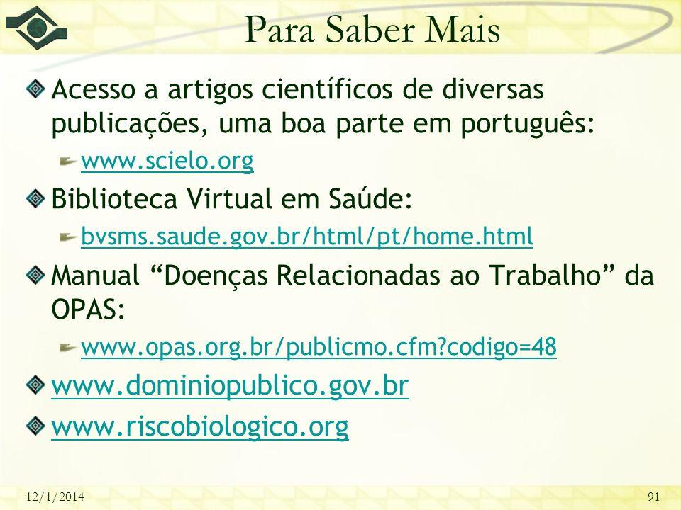 Para Saber Mais Acesso a artigos científicos de diversas publicações, uma boa parte em português: www.scielo.org.