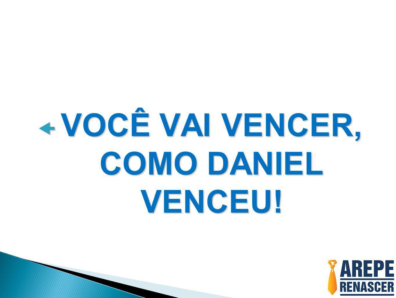 VOCÊ VAI VENCER, COMO DANIEL VENCEU!