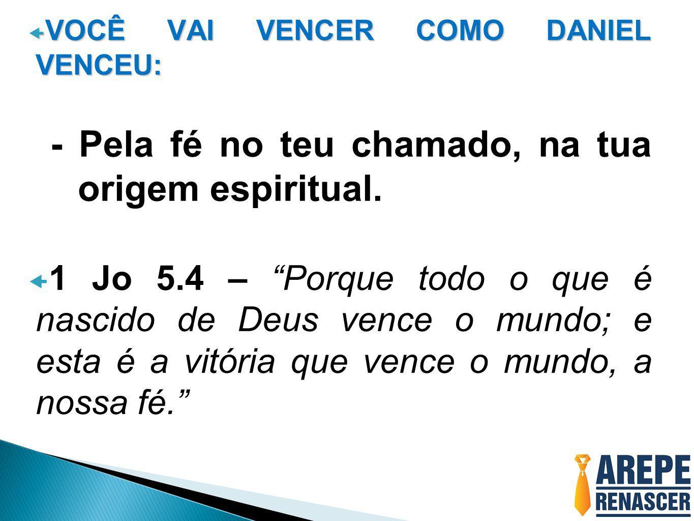 - Pela fé no teu chamado, na tua origem espiritual.