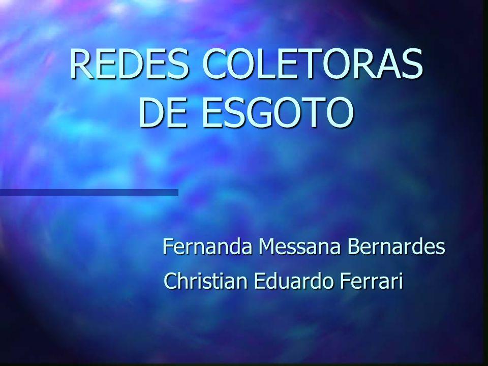 REDES COLETORAS DE ESGOTO Fernanda Messana Bernardes Christian Eduardo Ferrari