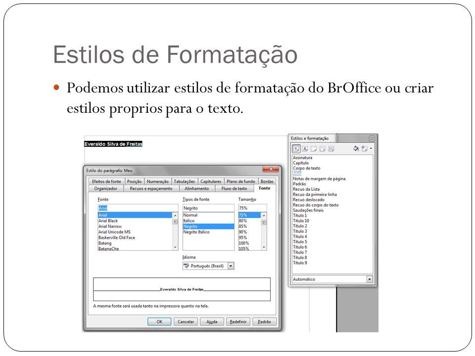 Estilos de Formatação Podemos utilizar estilos de formatação do BrOffice ou criar estilos proprios para o texto.