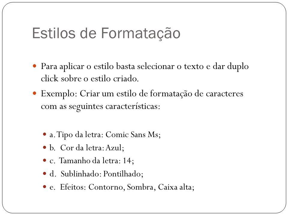 Estilos de Formatação Para aplicar o estilo basta selecionar o texto e dar duplo click sobre o estilo criado.