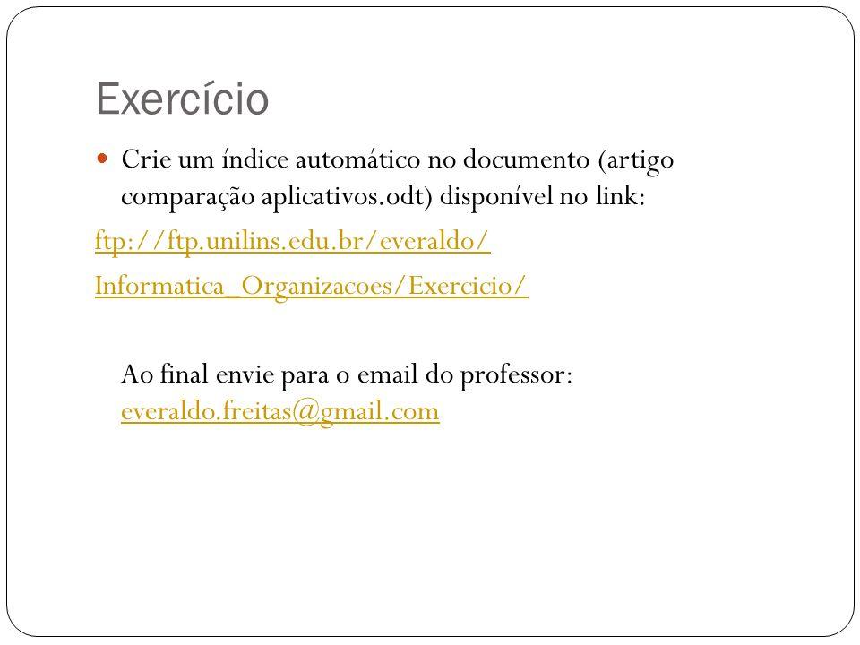 Exercício Crie um índice automático no documento (artigo comparação aplicativos.odt) disponível no link: