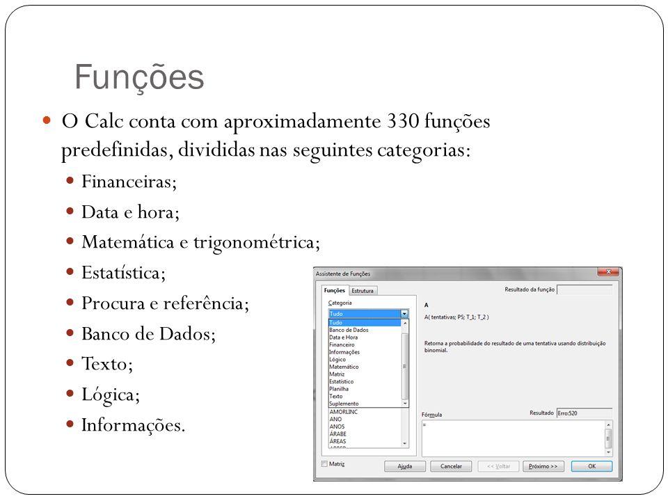 Funções O Calc conta com aproximadamente 330 funções predefinidas, divididas nas seguintes categorias: