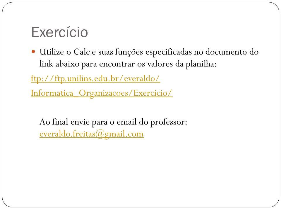 Exercício Utilize o Calc e suas funções especificadas no documento do link abaixo para encontrar os valores da planilha: