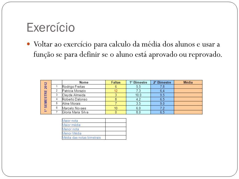 ExercícioVoltar ao exercício para calculo da média dos alunos e usar a função se para definir se o aluno está aprovado ou reprovado.