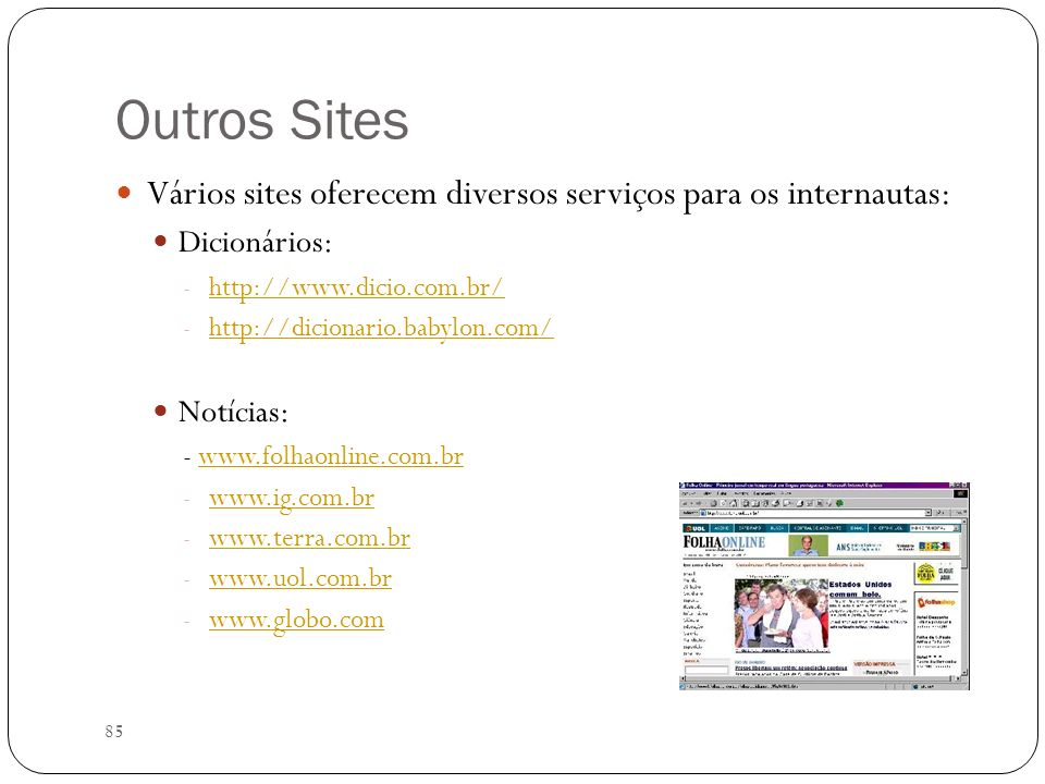 Outros Sites Vários sites oferecem diversos serviços para os internautas: Dicionários: http://www.dicio.com.br/