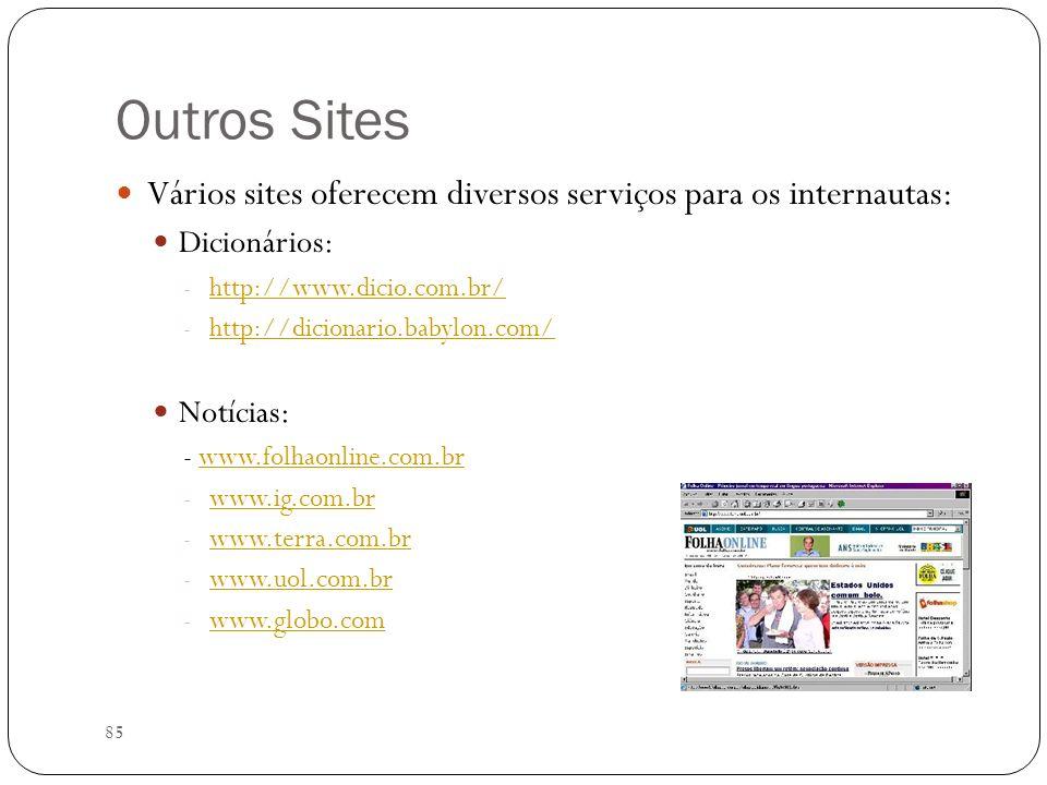 Outros SitesVários sites oferecem diversos serviços para os internautas: Dicionários: http://www.dicio.com.br/