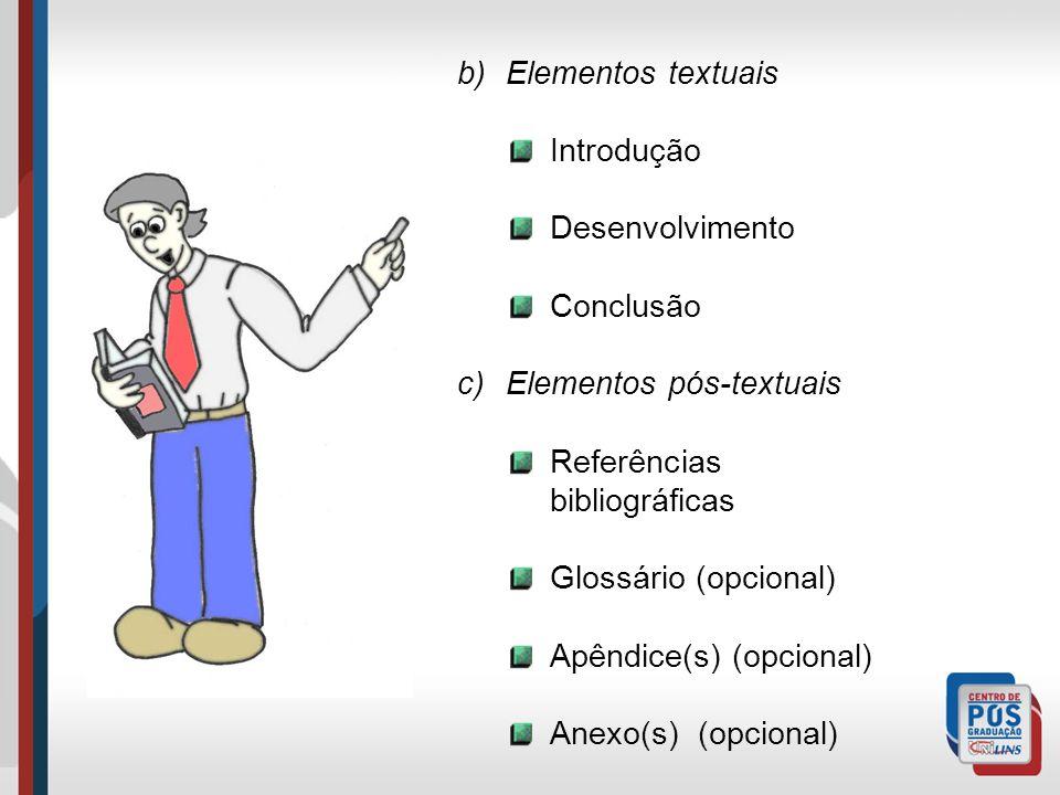 Elementos textuais Introdução. Desenvolvimento. Conclusão. Elementos pós-textuais. Referências bibliográficas.
