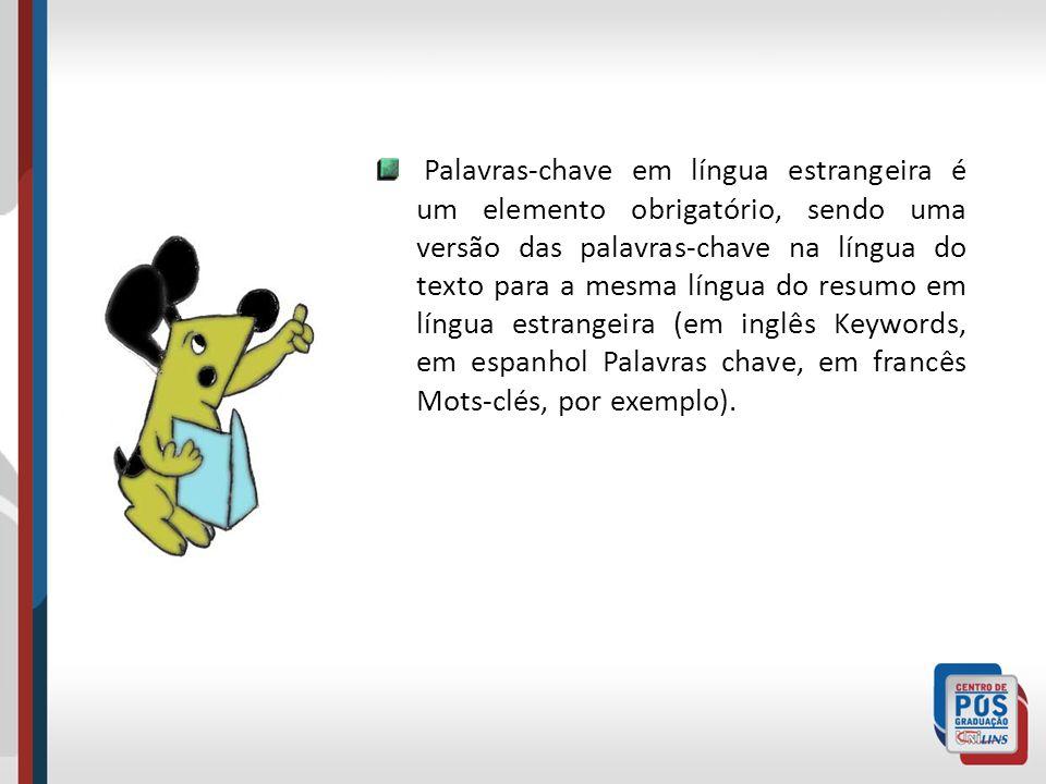Palavras-chave em língua estrangeira é um elemento obrigatório, sendo uma versão das palavras-chave na língua do texto para a mesma língua do resumo em língua estrangeira (em inglês Keywords, em espanhol Palavras chave, em francês Mots-clés, por exemplo).
