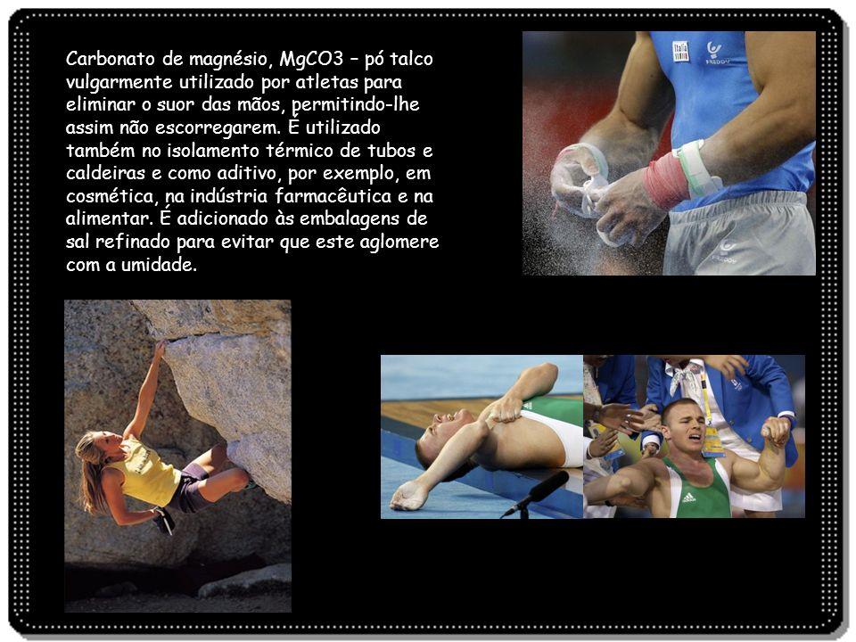 Carbonato de magnésio, MgCO3 – pó talco vulgarmente utilizado por atletas para eliminar o suor das mãos, permitindo-lhe assim não escorregarem.