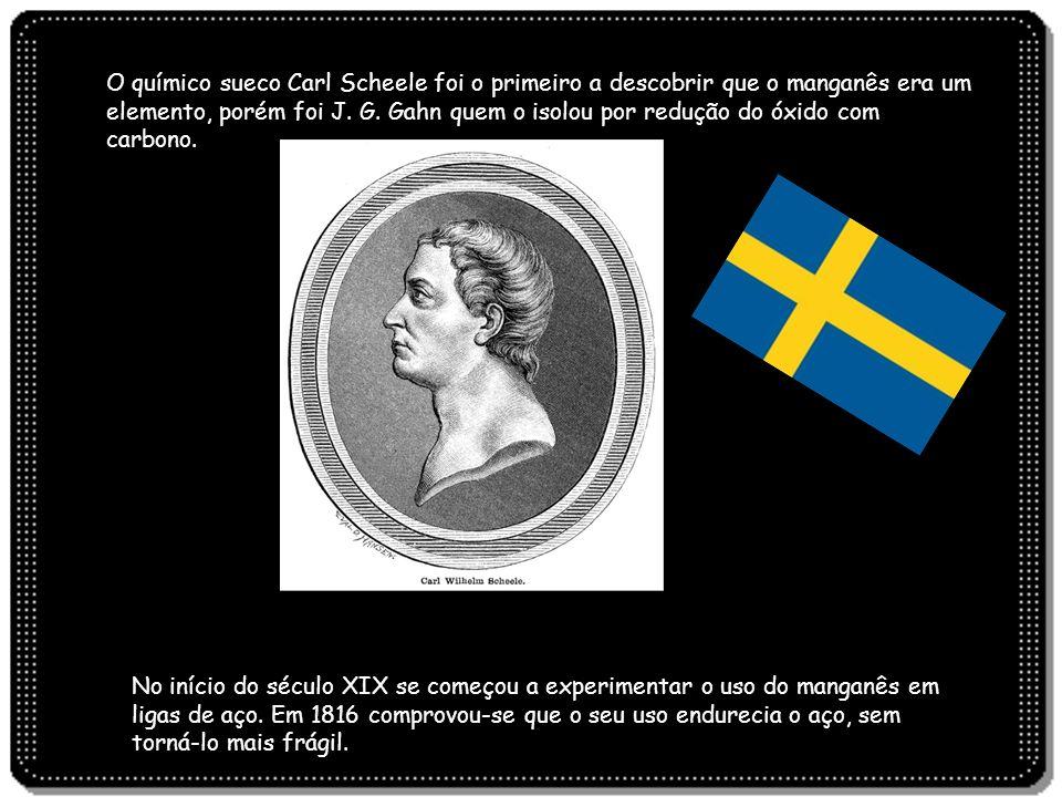 O químico sueco Carl Scheele foi o primeiro a descobrir que o manganês era um elemento, porém foi J. G. Gahn quem o isolou por redução do óxido com carbono.