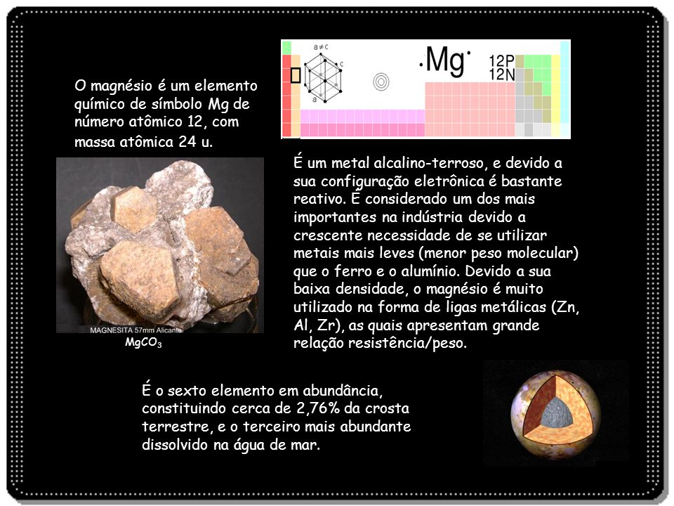 O magnésio é um elemento químico de símbolo Mg de número atômico 12, com massa atômica 24 u.
