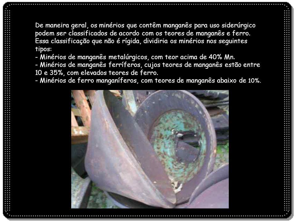 De maneira geral, os minérios que contêm manganês para uso siderúrgico podem ser classificados de acordo com os teores de manganês e ferro. Essa classificação que não é rígida, dividiria os minérios nos seguintes tipos: