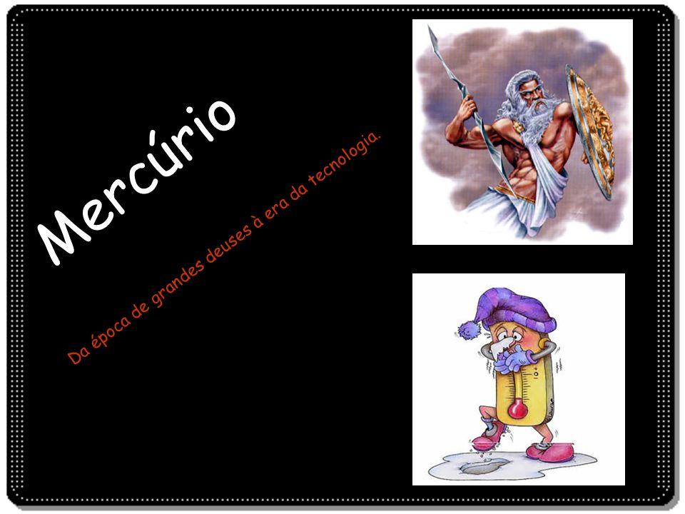 Mercúrio Da época de grandes deuses à era da tecnologia.