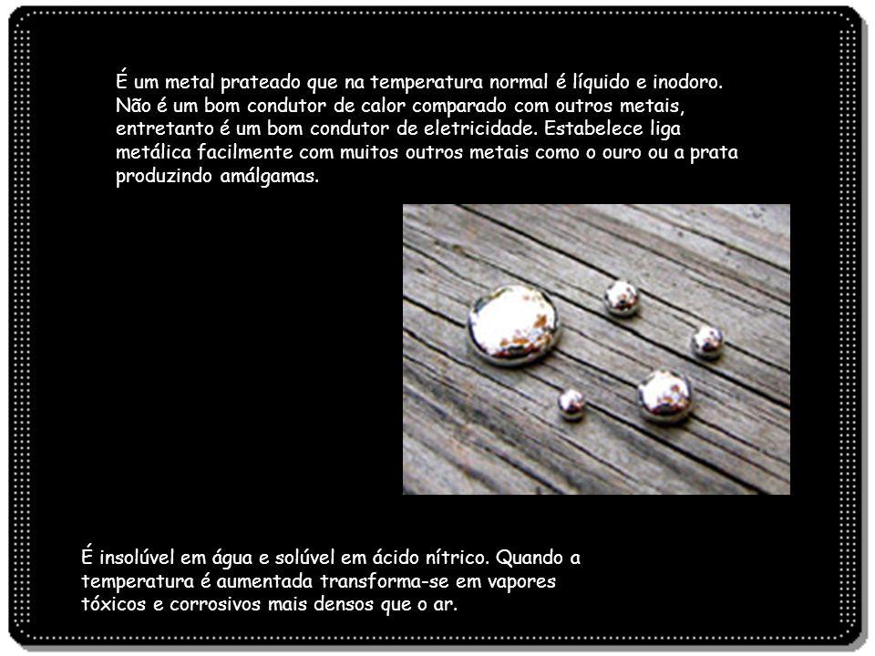 É um metal prateado que na temperatura normal é líquido e inodoro