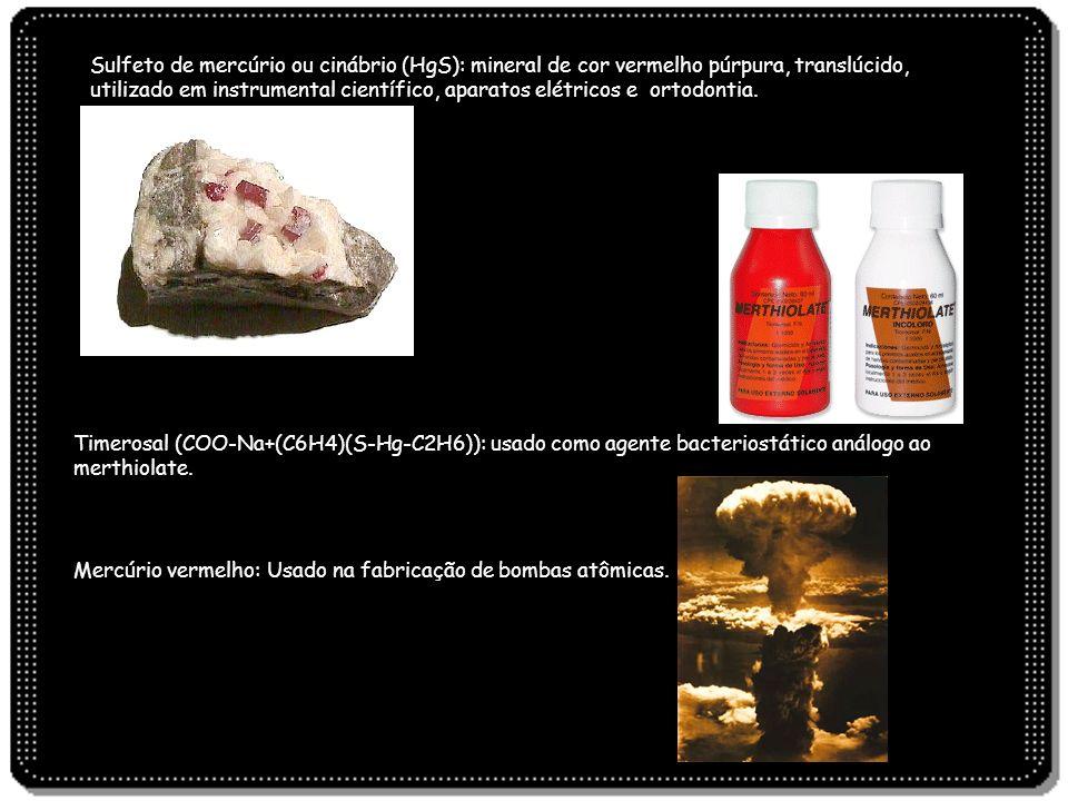 Sulfeto de mercúrio ou cinábrio (HgS): mineral de cor vermelho púrpura, translúcido, utilizado em instrumental científico, aparatos elétricos e ortodontia.