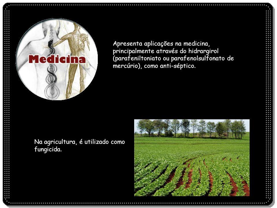 Apresenta aplicações na medicina, principalmente através do hidrargirol (parafeniltoniato ou parafenolsulfonato de mercúrio), como anti-séptico.