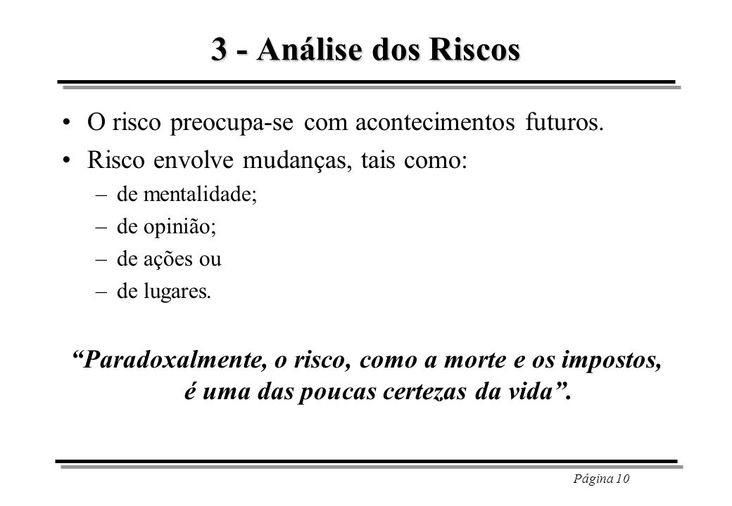 3 - Análise dos Riscos O risco preocupa-se com acontecimentos futuros.