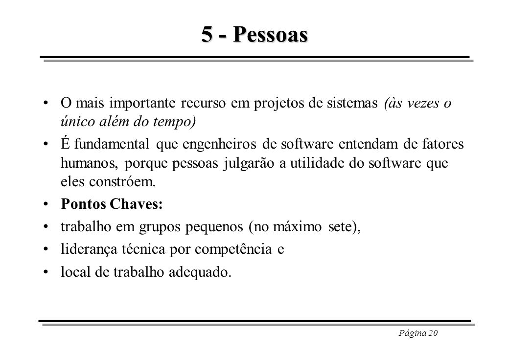 5 - Pessoas O mais importante recurso em projetos de sistemas (às vezes o único além do tempo)