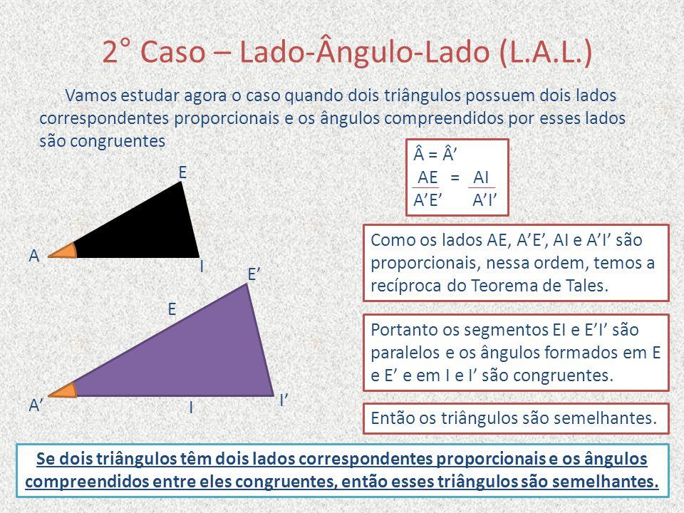 2° Caso – Lado-Ângulo-Lado (L.A.L.)