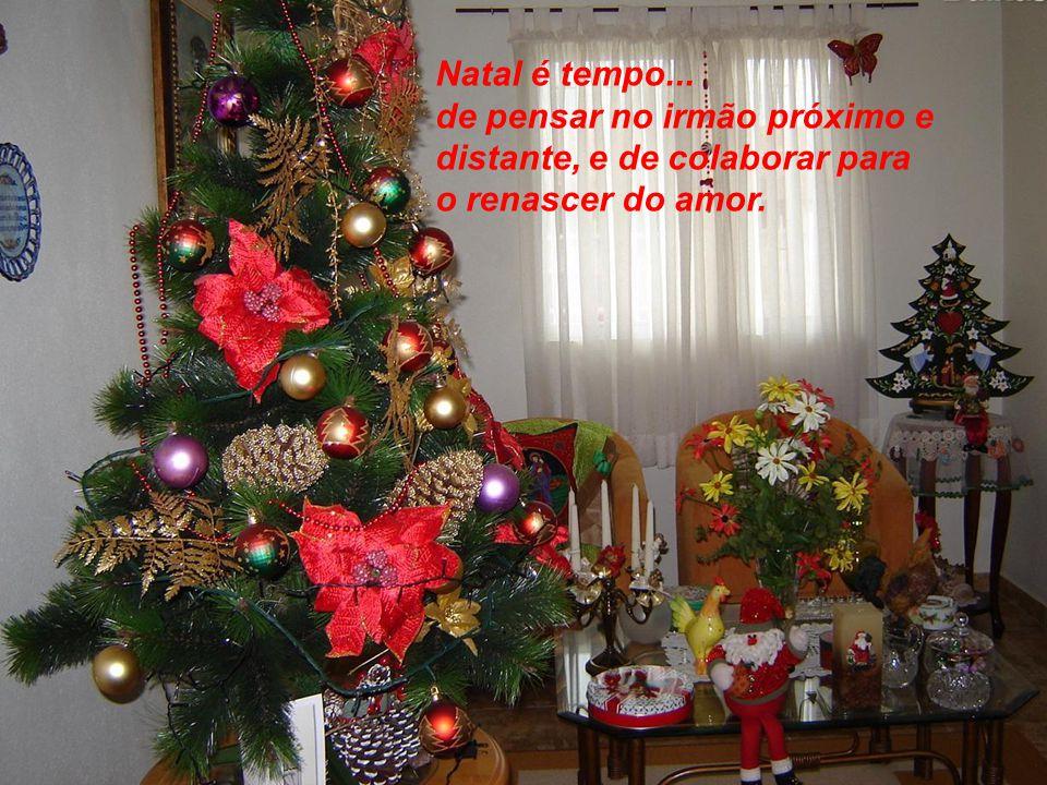 Natal é tempo... de pensar no irmão próximo e distante, e de colaborar para o renascer do amor.