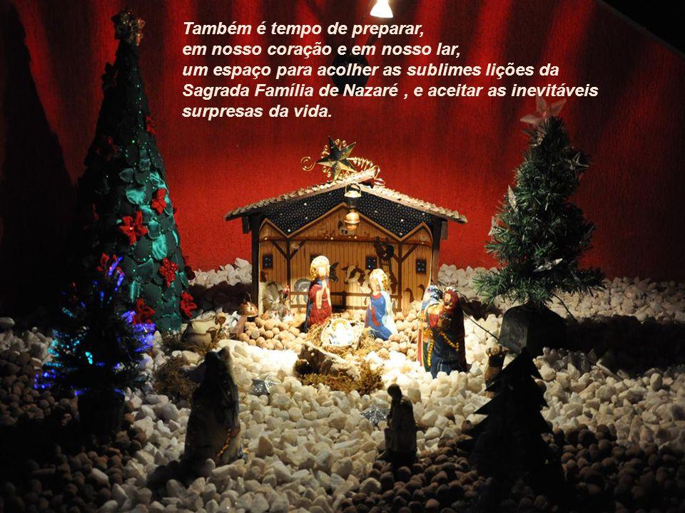 Também é tempo de preparar, em nosso coração e em nosso lar, um espaço para acolher as sublimes lições da Sagrada Família de Nazaré , e aceitar as inevitáveis surpresas da vida.