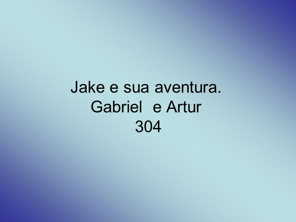 Jake e sua aventura. Gabriel e Artur 304