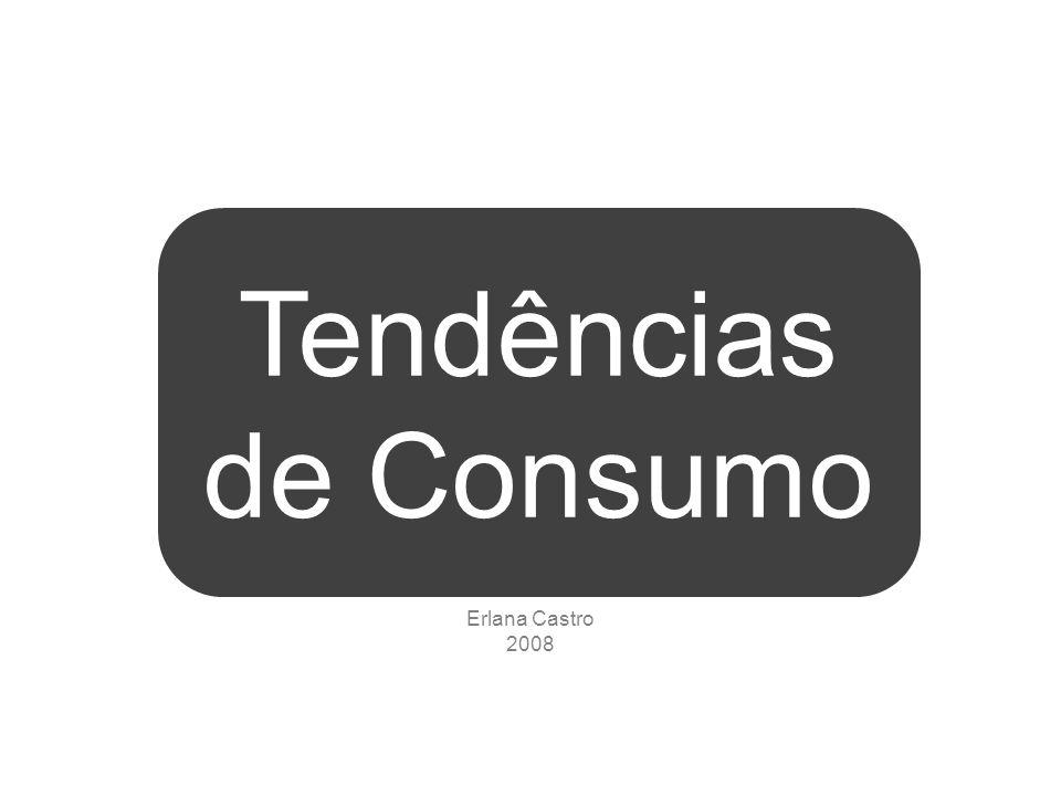 Tendências de Consumo Erlana Castro 2008