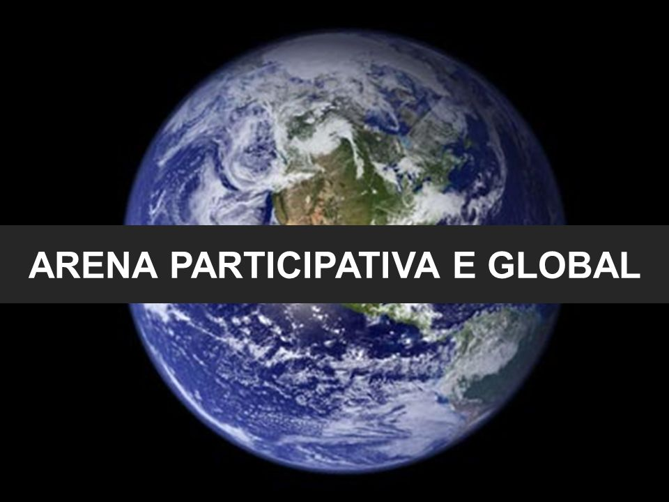 ARENA PARTICIPATIVA E GLOBAL