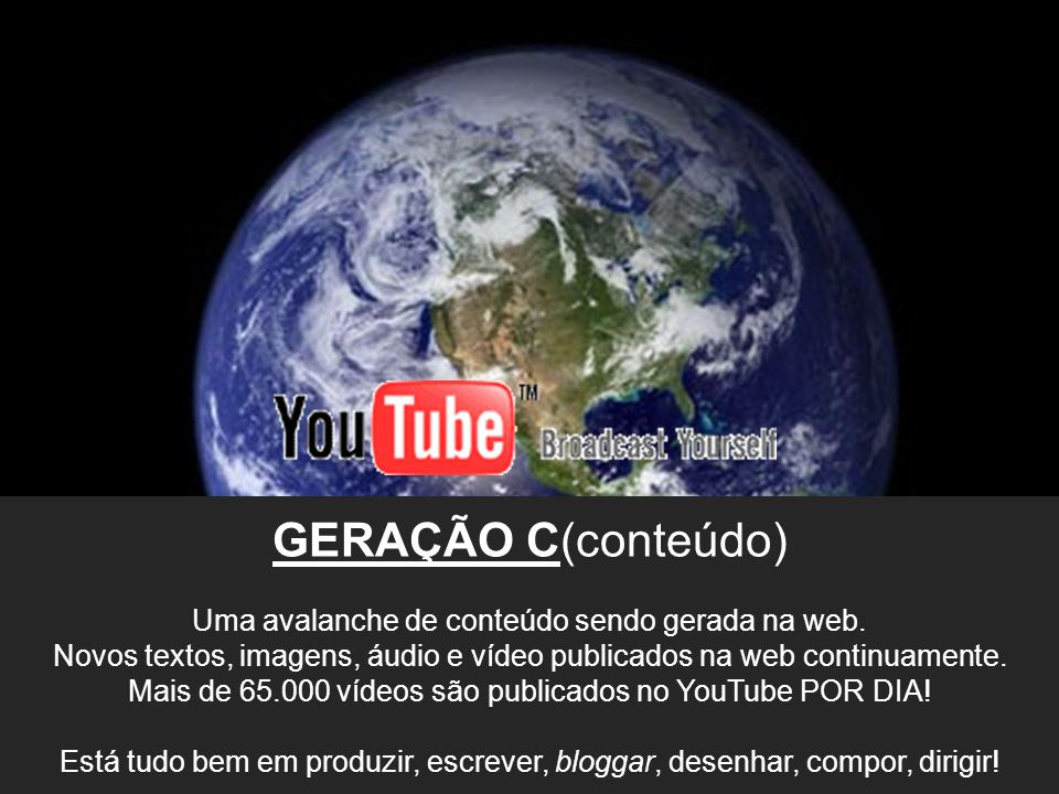 GERAÇÃO C(conteúdo) Uma avalanche de conteúdo sendo gerada na web.